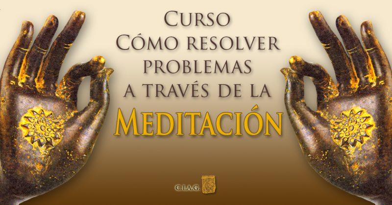 Curso: Cómo resolver problemas a través de la MEDITACIÓN